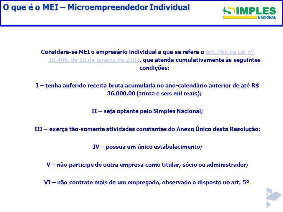 O que é o MEI – Microempreendedor Individual Considera-se MEI o empresário individual a que se refere o art. 966 da Lei nº 10.406, de 10 de janeiro de