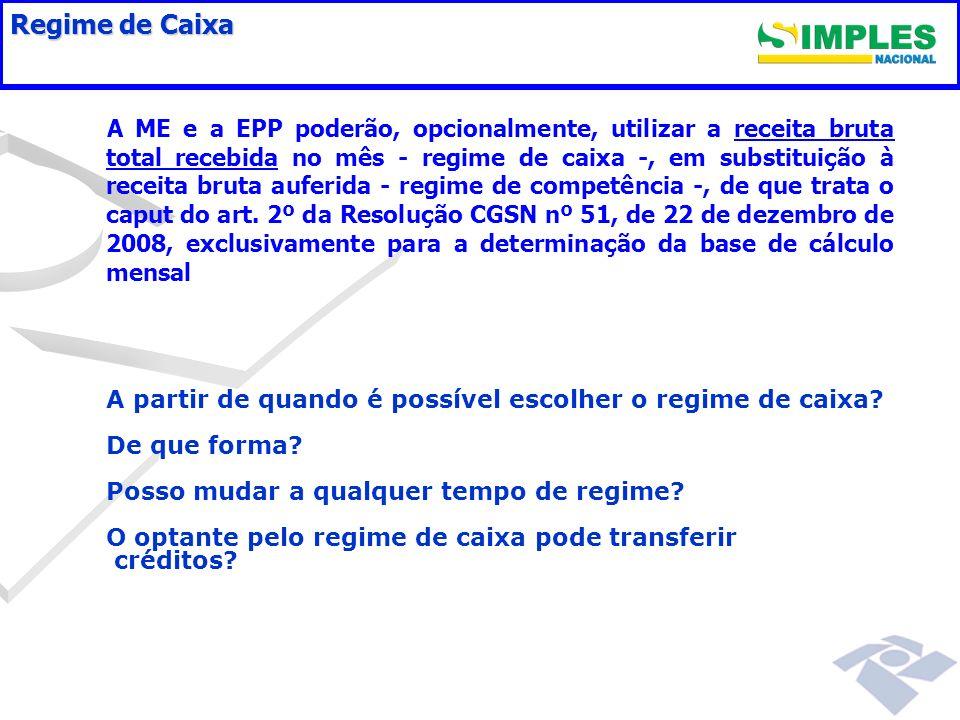 Regime de Caixa A ME e a EPP poderão, opcionalmente, utilizar a receita bruta total recebida no mês - regime de caixa -, em substituição à receita bru