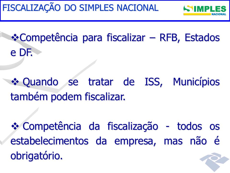Fundamentação legal Competência para fiscalizar – RFB, Estados e DF. Competência para fiscalizar – RFB, Estados e DF. Quando se tratar de ISS, Municíp
