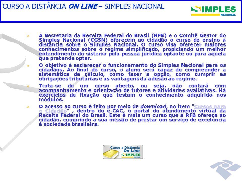 CURSO A DISTÂNCIA ON LINE – SIMPLES NACIONAL A Secretaria da Receita Federal do Brasil (RFB) e o Comitê Gestor do Simples Nacional (CGSN) oferecem ao