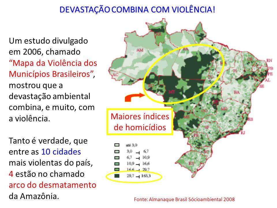 DEVASTAÇÃO COMBINA COM VIOLÊNCIA! Um estudo divulgado em 2006, chamado Mapa da Violência dos Municípios Brasileiros, mostrou que a devastação ambienta