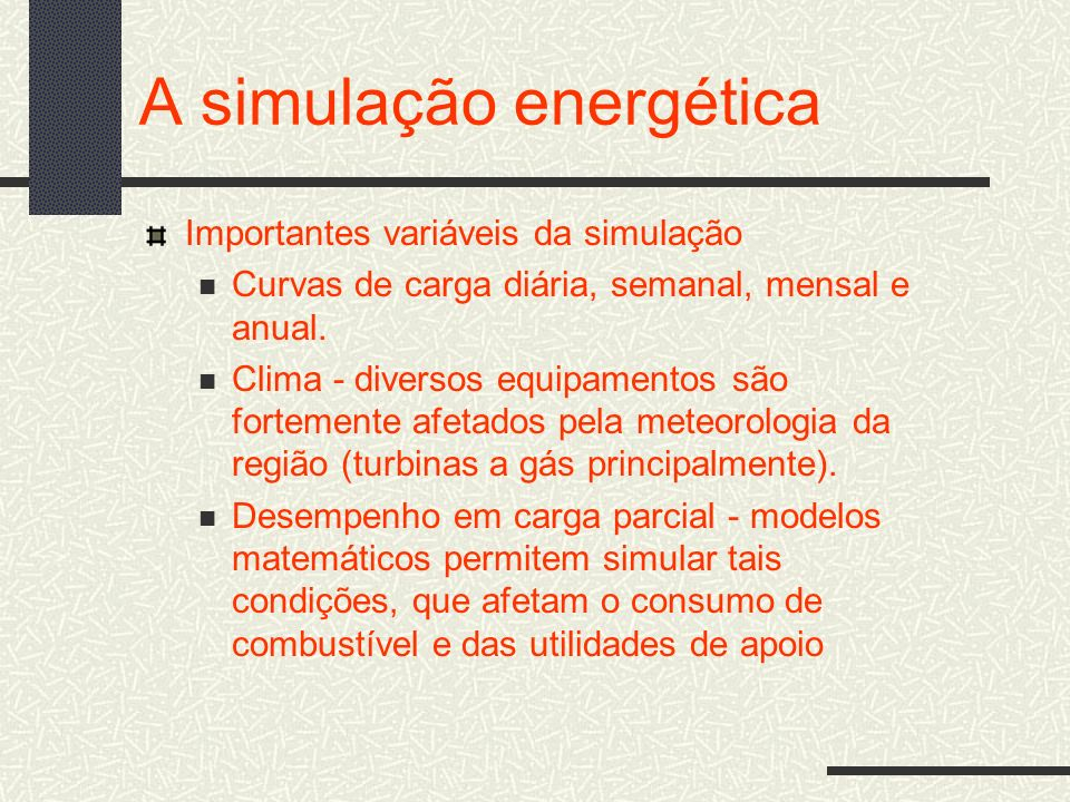 A simulação energética Importantes variáveis da simulação Curvas de carga diária, semanal, mensal e anual. Clima - diversos equipamentos são fortement