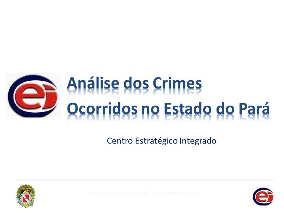 Análise dos Crimes Ocorridos no Estado do Pará Centro Estratégico Integrado