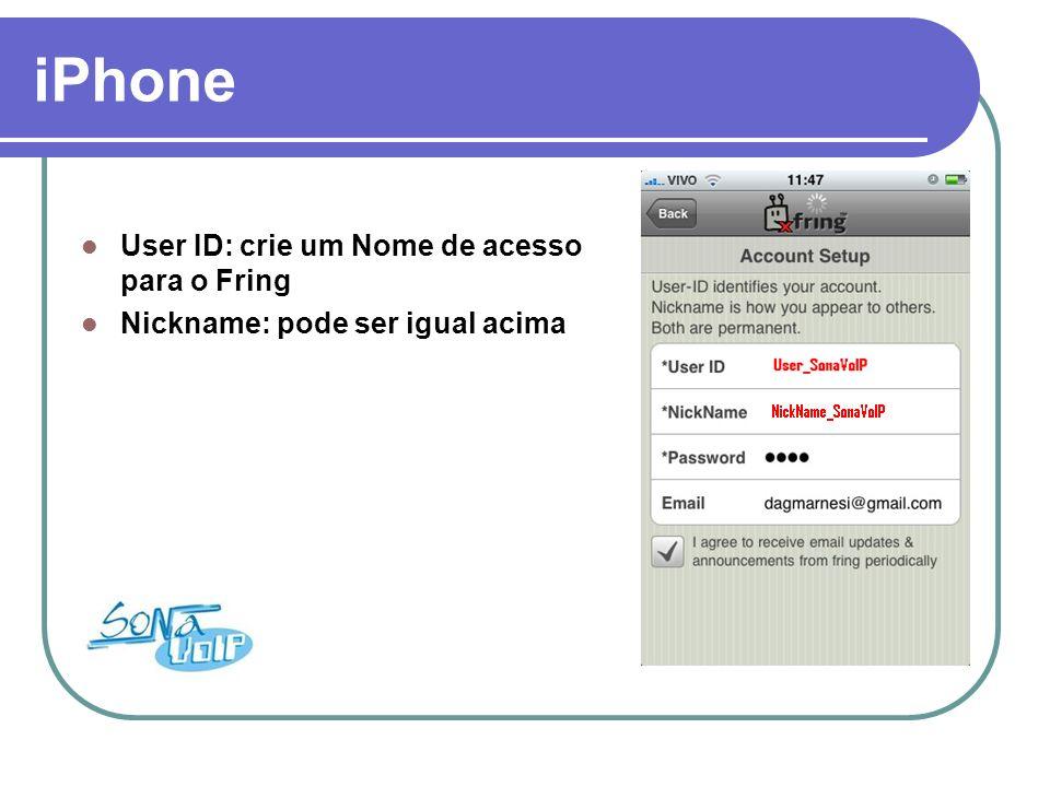 iPhone User ID: crie um Nome de acesso para o Fring Nickname: pode ser igual acima