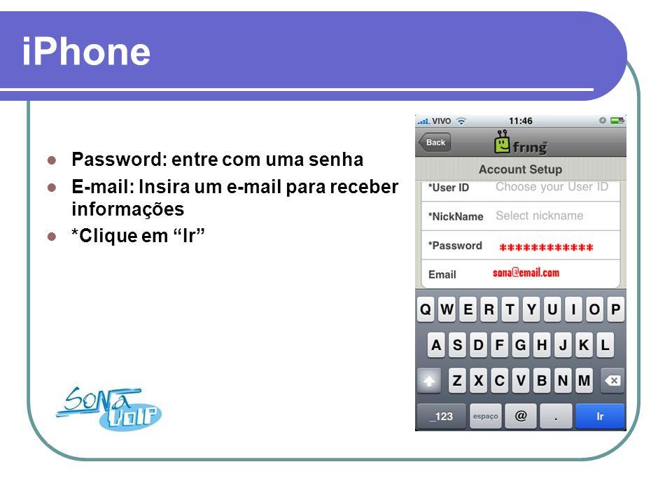 iPhone Password: entre com uma senha E-mail: Insira um e-mail para receber informações *Clique em Ir