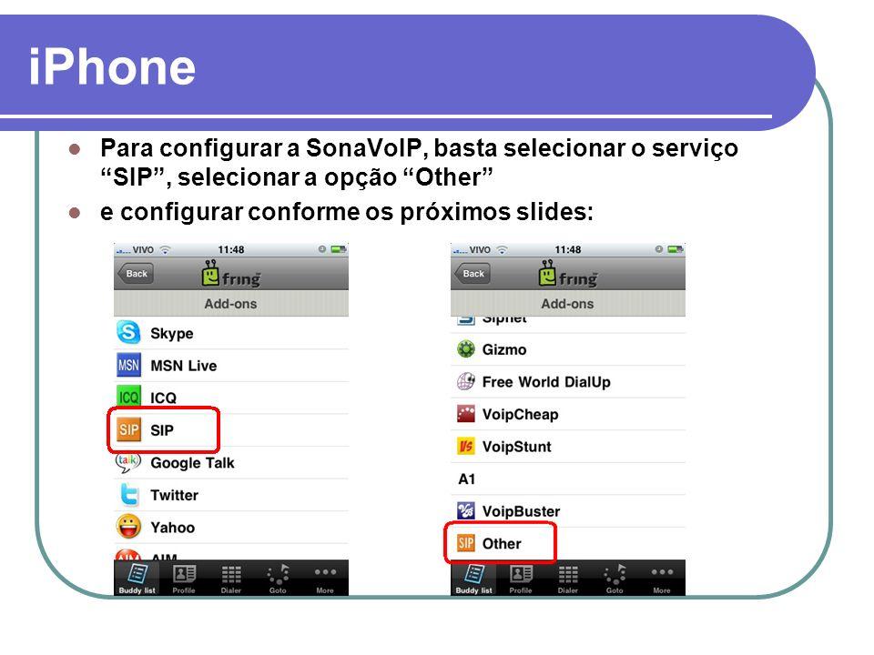 iPhone User ID: Login_SonaVoIP Password: Senha_Login_SonaVoIP Proxy: sip.sonavoip.com.br Clique em Subscribe/Login