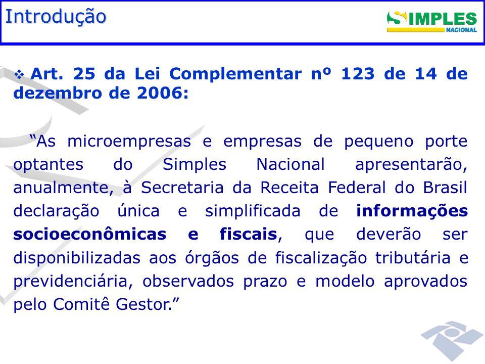 Fundamentação legal Art. 25 da Lei Complementar nº 123 de 14 de dezembro de 2006: As microempresas e empresas de pequeno porte optantes do Simples Nac