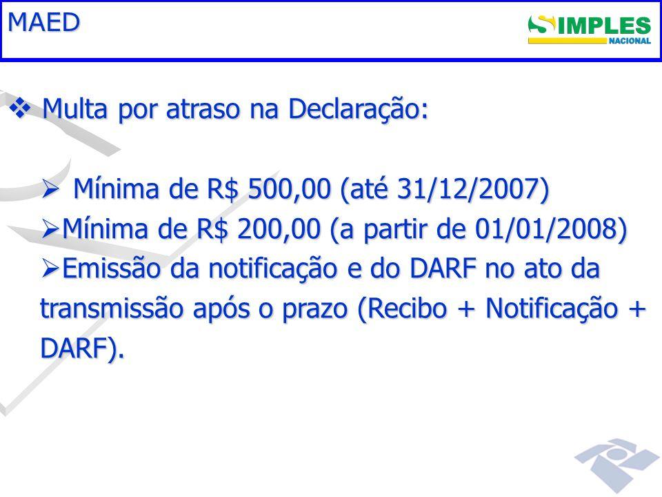 MAED Multa por atraso na Declaração: Multa por atraso na Declaração: Mínima de R$ 500,00 (até 31/12/2007) Mínima de R$ 500,00 (até 31/12/2007) Mínima