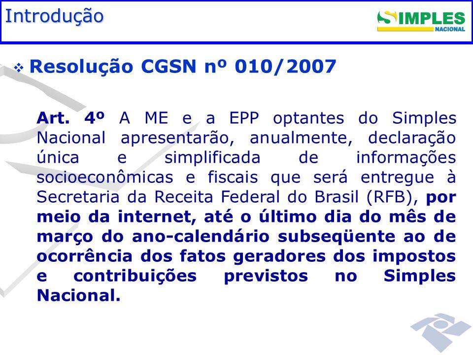 Fundamentação legal Resolução CGSN nº 010/2007 Art. 4º A ME e a EPP optantes do Simples Nacional apresentarão, anualmente, declaração única e simplifi