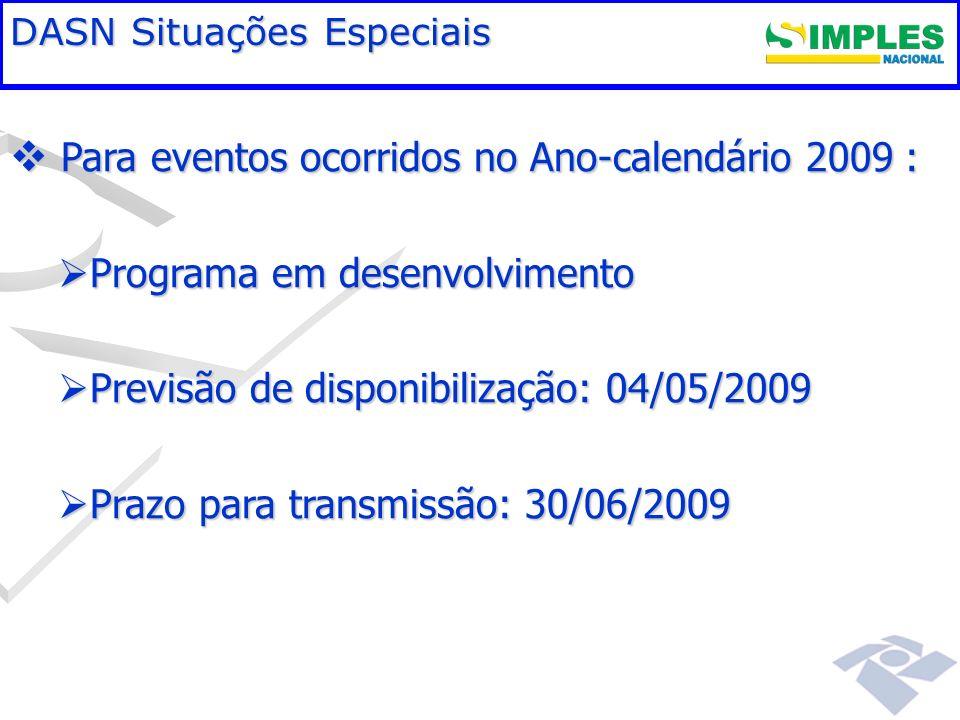 Fundamentação legal DASN Situações Especiais Para eventos ocorridos no Ano-calendário 2009 : Para eventos ocorridos no Ano-calendário 2009 : Programa