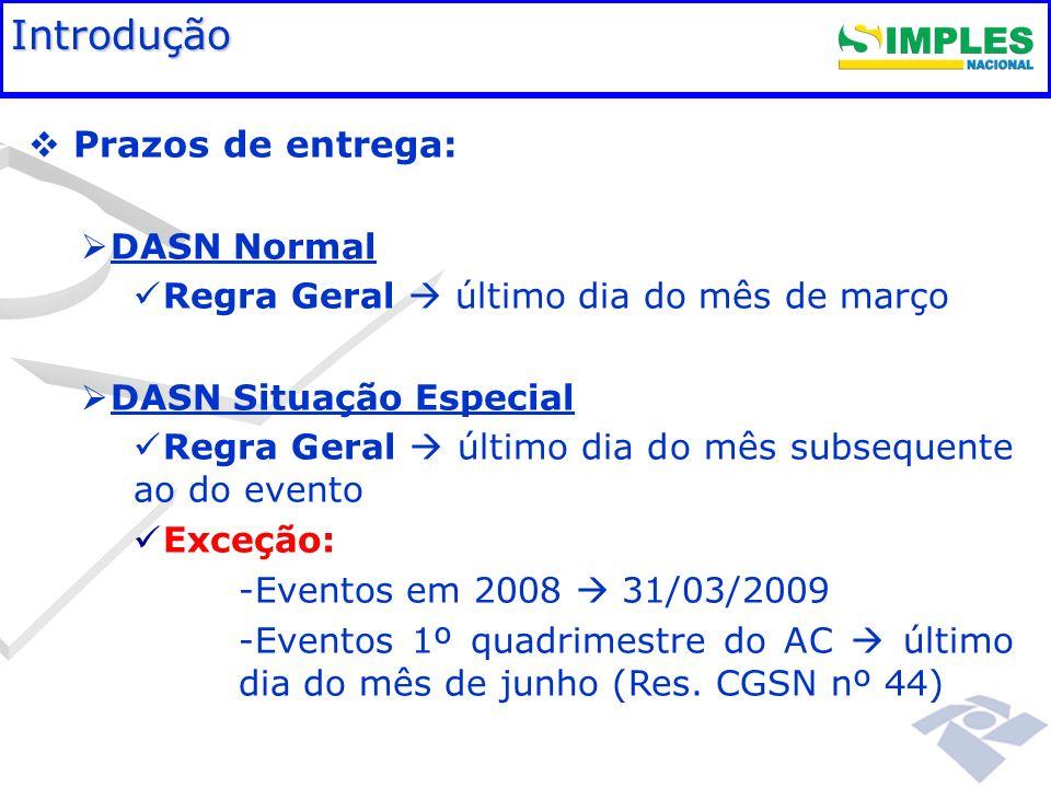 Fundamentação legal Prazos de entrega: DASN Normal Regra Geral último dia do mês de março DASN Situação Especial Regra Geral último dia do mês subsequ