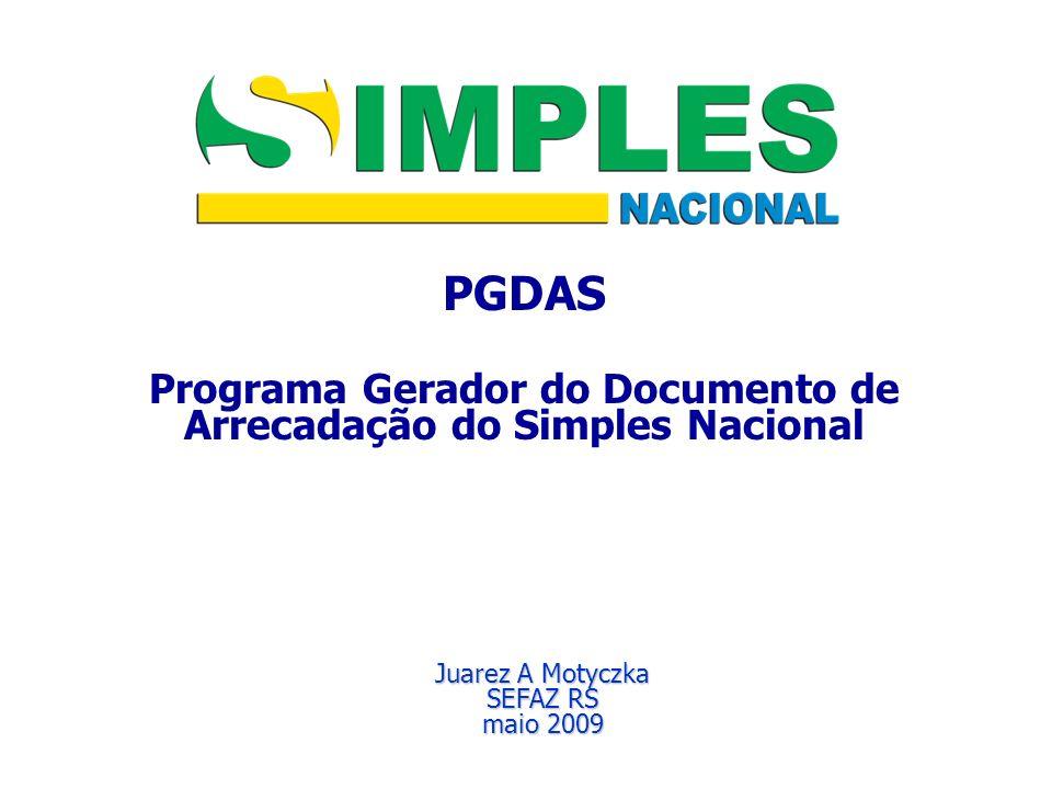 PGDAS Programa Gerador do Documento de Arrecadação do Simples Nacional Juarez A Motyczka SEFAZ RS maio 2009