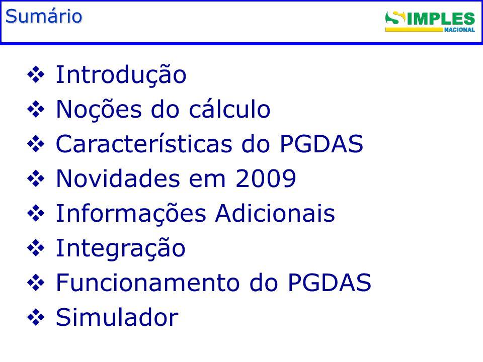 Fundamentação legal Introdução Noções do cálculo Características do PGDAS Novidades em 2009 Informações Adicionais Integração Funcionamento do PGDAS S