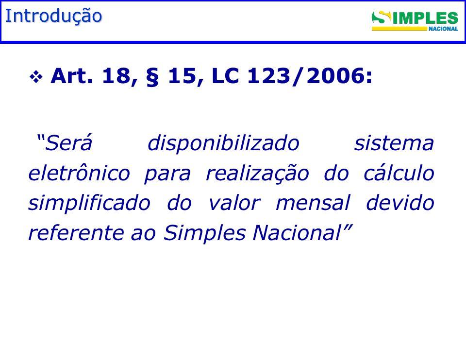 Fundamentação legal Art. 18, § 15, LC 123/2006: Será disponibilizado sistema eletrônico para realização do cálculo simplificado do valor mensal devido