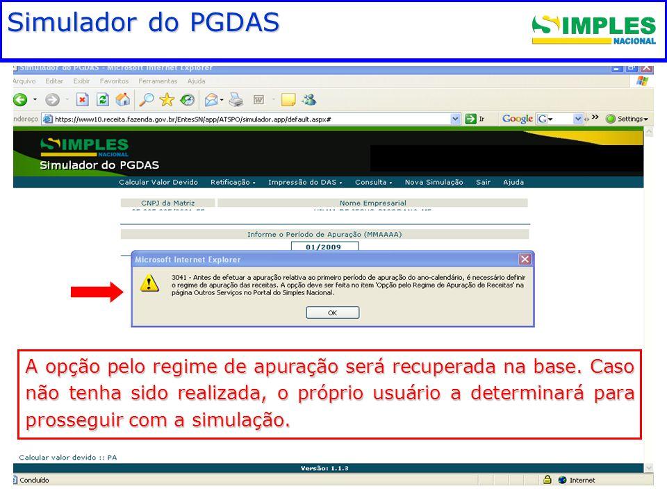 Fundamentação legal Simulador do PGDAS A opção pelo regime de apuração será recuperada na base. Caso não tenha sido realizada, o próprio usuário a det