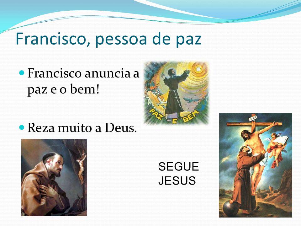 Francisco e o louvor das criaturas BOM DEUS, LOUVAMOS, AGRADECEMOS POR TUDO PRINCIPALMENTE PELA VIDA NOS DEU.