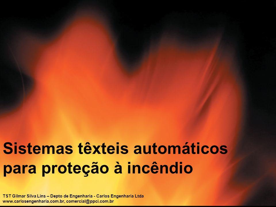 1 Sistemas têxteis automáticos para proteção à incêndio TST Gilmar Silva Lins – Depto de Engenharia - Carlos Engenharia Ltda www.carlosengenharia.com.