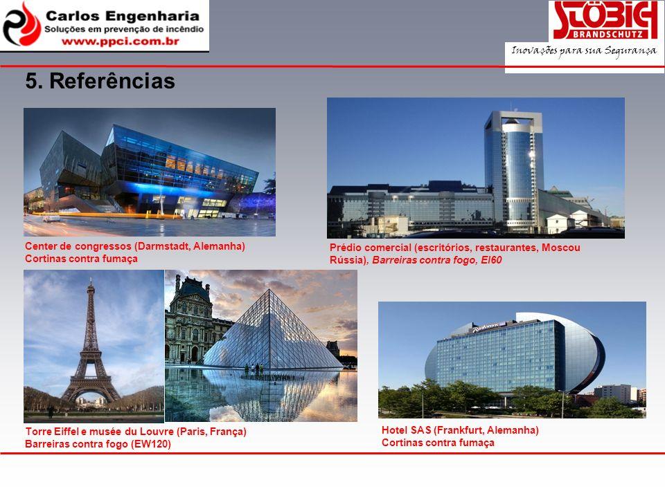 5. Referências Hotel SAS (Frankfurt, Alemanha) Cortinas contra fumaça Center de congressos (Darmstadt, Alemanha) Cortinas contra fumaça Torre Eiffel e