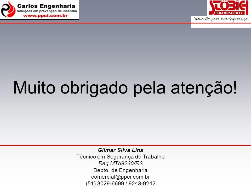 Muito obrigado pela atenção! Gilmar Silva Lins Técnico em Segurança do Trabalho Reg.MTb9230/RS Depto. de Engenharia comercial@ppci.com.br (51) 3029-66