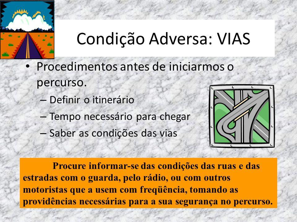 Condição Adversa: VIAS Procedimentos antes de iniciarmos o percurso. – Definir o itinerário – Tempo necessário para chegar – Saber as condições das vi