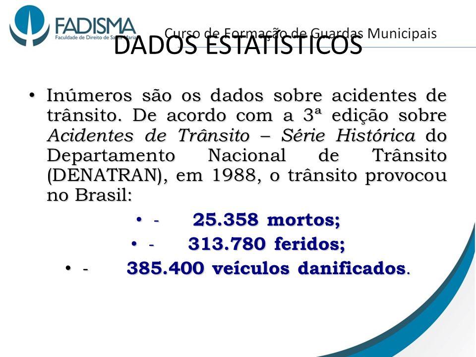 DADOS ESTATÍSTICOS Inúmeros são os dados sobre acidentes de trânsito. De acordo com a 3ª edição sobre Acidentes de Trânsito – Série Histórica do Depar