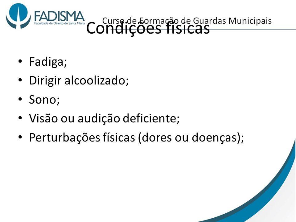 Condições físicas Fadiga; Dirigir alcoolizado; Sono; Visão ou audição deficiente; Perturbações físicas (dores ou doenças);