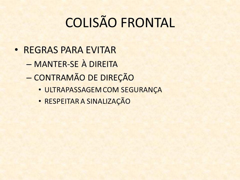 COLISÃO FRONTAL REGRAS PARA EVITAR – MANTER-SE À DIREITA – CONTRAMÃO DE DIREÇÃO ULTRAPASSAGEM COM SEGURANÇA RESPEITAR A SINALIZAÇÃO