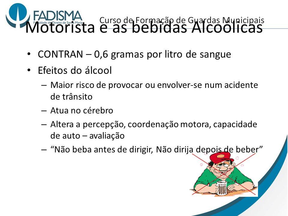 Motorista e as bebidas Alcoólicas CONTRAN – 0,6 gramas por litro de sangue Efeitos do álcool – Maior risco de provocar ou envolver-se num acidente de