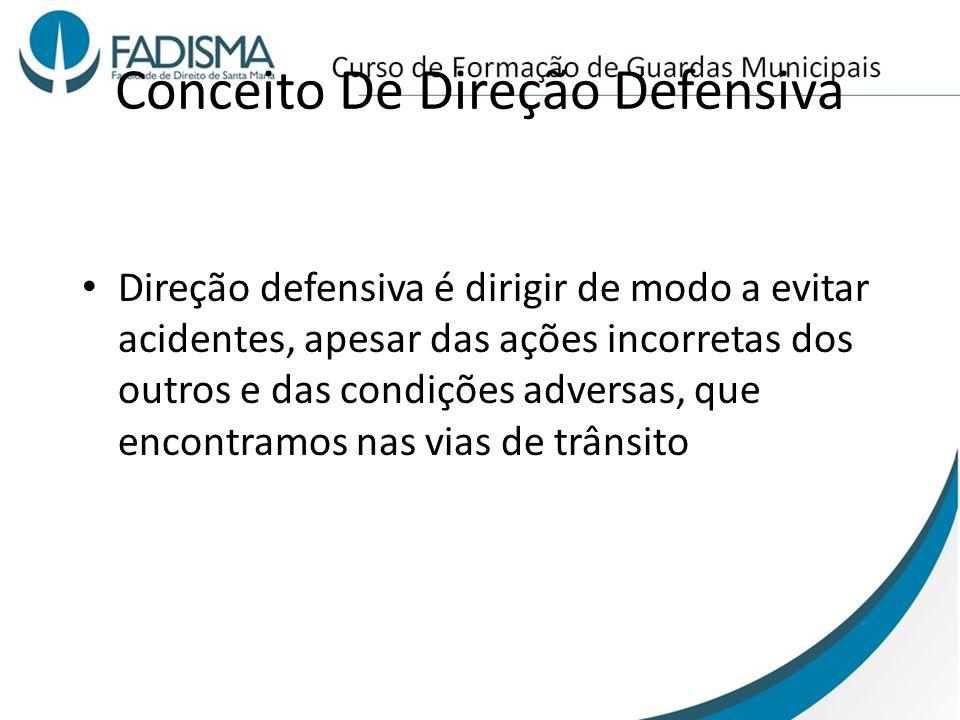 Conceito De Direção Defensiva Direção defensiva é dirigir de modo a evitar acidentes, apesar das ações incorretas dos outros e das condições adversas,