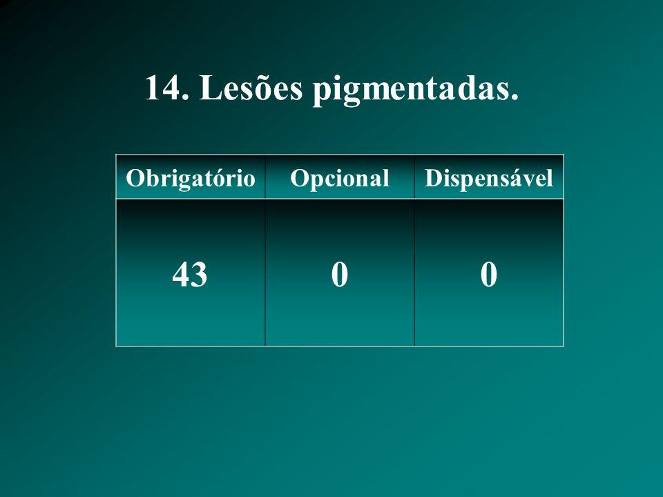 14. Lesões pigmentadas. ObrigatórioOpcionalDispensável 4300