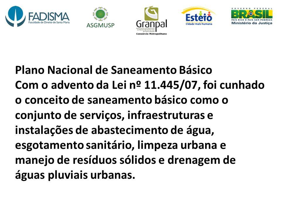 Plano Nacional de Saneamento Básico Com o advento da Lei nº 11.445/07, foi cunhado o conceito de saneamento básico como o conjunto de serviços, infrae