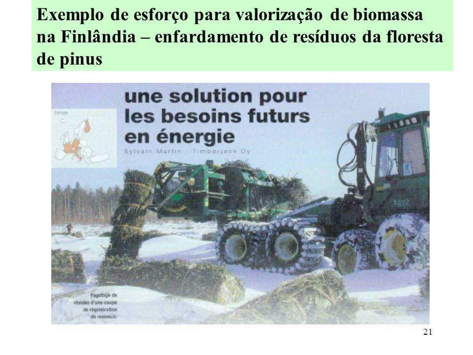 21 Exemplo de esforço para valorização de biomassa na Finlândia – enfardamento de resíduos da floresta de pinus