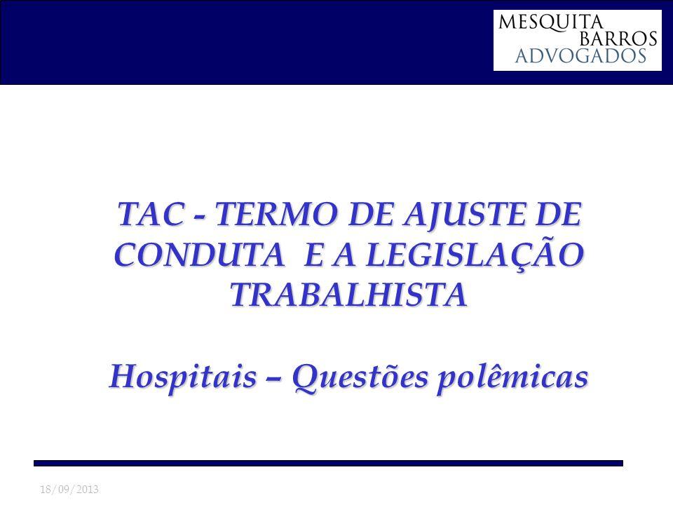 18/09/2013 TAC - TERMO DE AJUSTE DE CONDUTA E A LEGISLAÇÃO TRABALHISTA Hospitais – Questões polêmicas