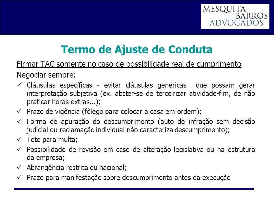 Termo de Ajuste de Conduta Firmar TAC somente no caso de possibilidade real de cumprimento Negociar sempre: Cláusulas específicas - evitar cláusulas g