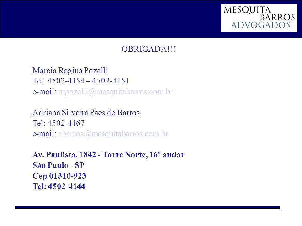 OBRIGADA!!! Marcia Regina Pozelli Tel: 4502-4154 – 4502-4151 e-mail: mpozelli@mesquitabarros.com.brmpozelli@mesquitabarros.com.br Adriana Silveira Pae