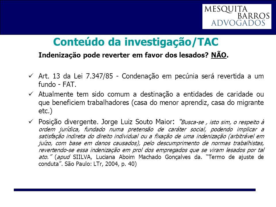 Conteúdo da investigação/TAC Indenização pode reverter em favor dos lesados? NÃO. Art. 13 da Lei 7.347/85 - Condenação em pecúnia será revertida a um