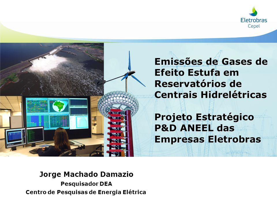 Jorge Machado Damazio Pesquisador DEA Centro de Pesquisas de Energia Elétrica Emissões de Gases de Efeito Estufa em Reservatórios de Centrais Hidrelét
