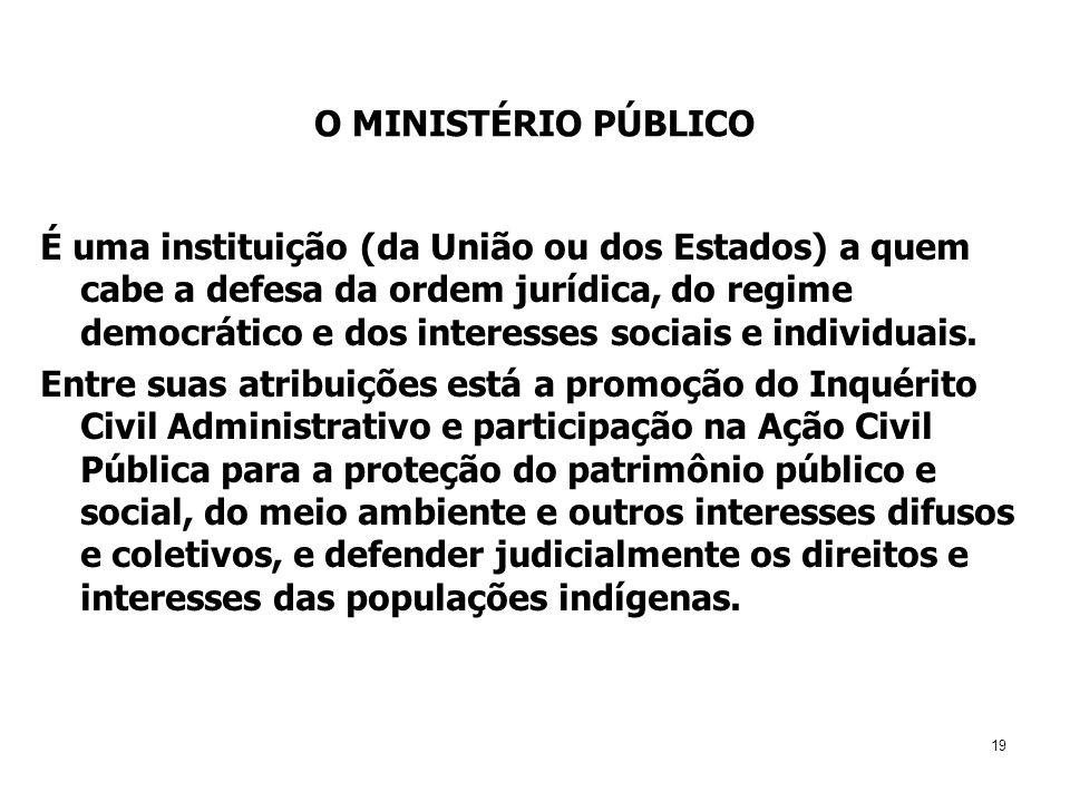 19 O MINISTÉRIO PÚBLICO É uma instituição (da União ou dos Estados) a quem cabe a defesa da ordem jurídica, do regime democrático e dos interesses soc