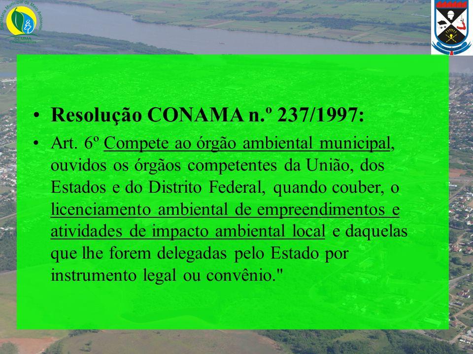 Resolução CONAMA n.º 237/1997: Art. 6º Compete ao órgão ambiental municipal, ouvidos os órgãos competentes da União, dos Estados e do Distrito Federal