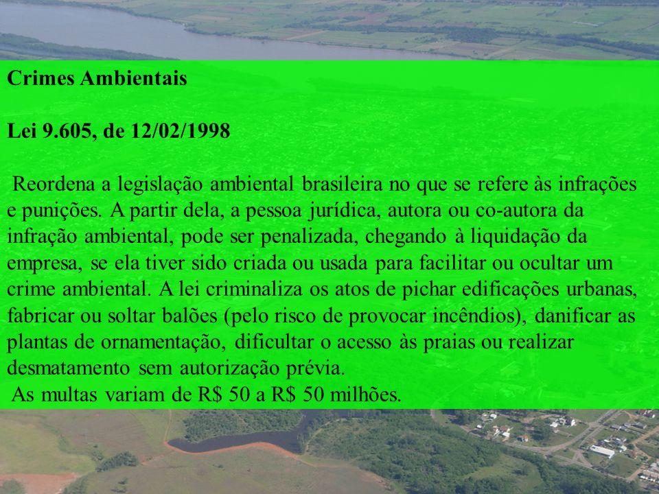 Crimes Ambientais Lei 9.605, de 12/02/1998 Reordena a legislação ambiental brasileira no que se refere às infrações e punições. A partir dela, a pesso
