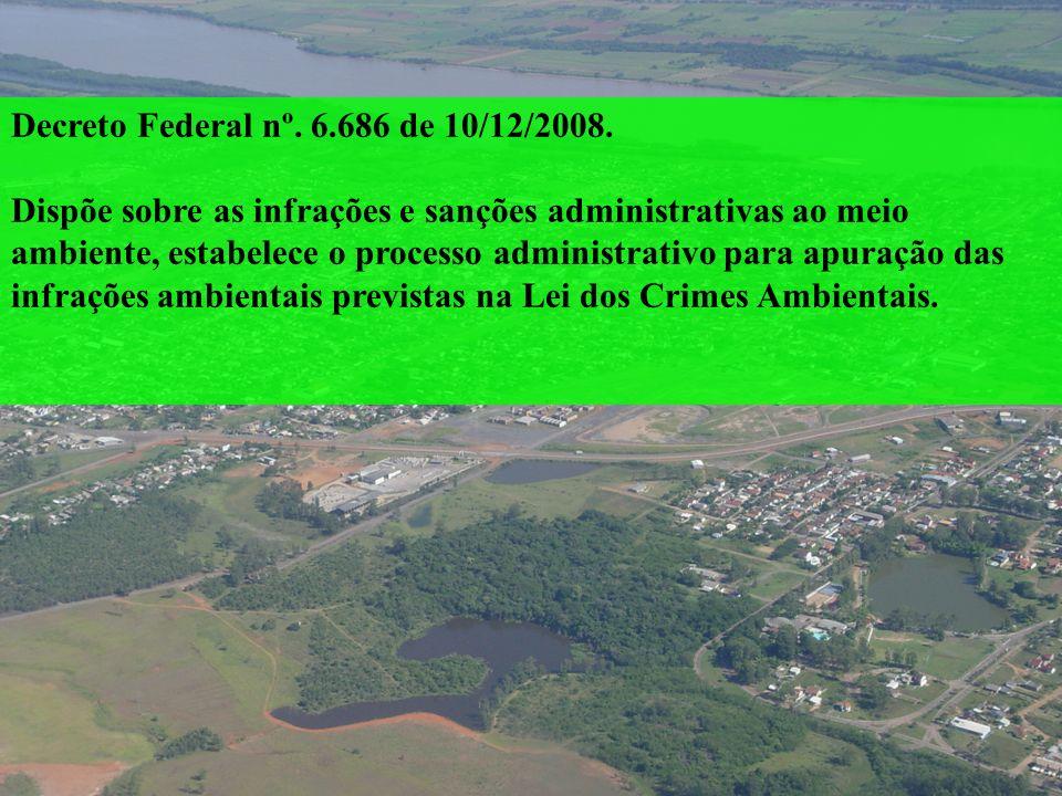 Decreto Federal nº. 6.686 de 10/12/2008. Dispõe sobre as infrações e sanções administrativas ao meio ambiente, estabelece o processo administrativo pa