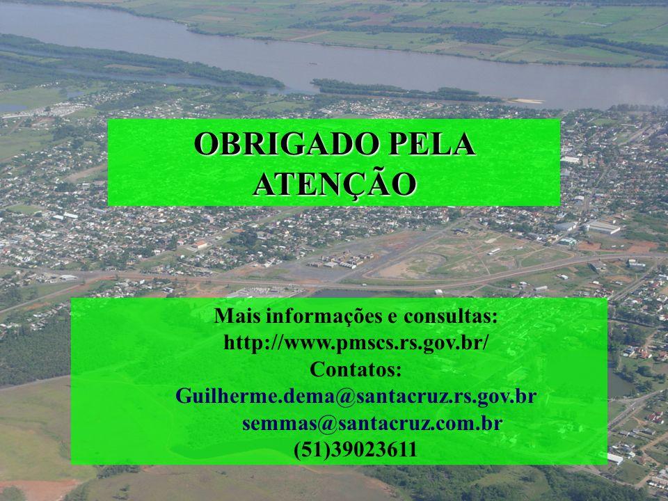 OBRIGADO PELA ATENÇÃO Mais informações e consultas: http://www.pmscs.rs.gov.br/ Contatos: Guilherme.dema@santacruz.rs.gov.br semmas@santacruz.com.br (