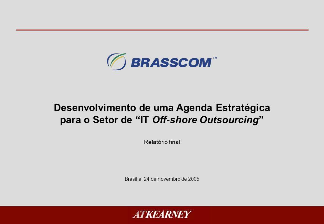 Desenvolvimento de uma Agenda Estratégica para o Setor de IT Off-shore Outsourcing Brasília, 24 de novembro de 2005 Relatório final