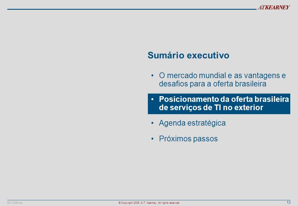 13 55/10056/dtp© Copyright 2005, A.T. Kearney. All rights reserved Sumário executivo O mercado mundial e as vantagens e desafios para a oferta brasile