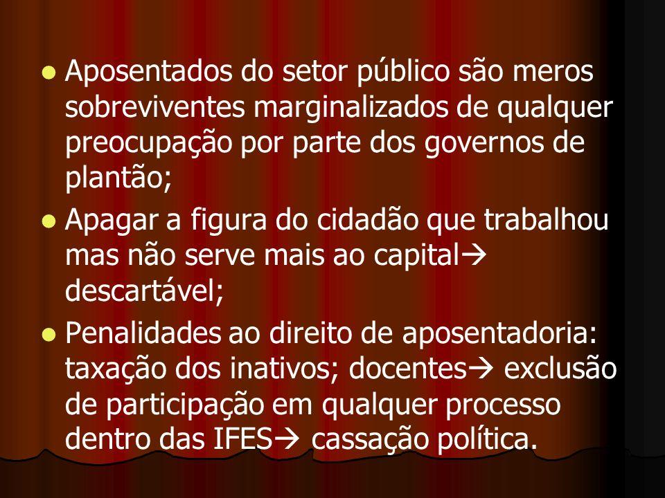 Aposentados do setor público são meros sobreviventes marginalizados de qualquer preocupação por parte dos governos de plantão; Apagar a figura do cida