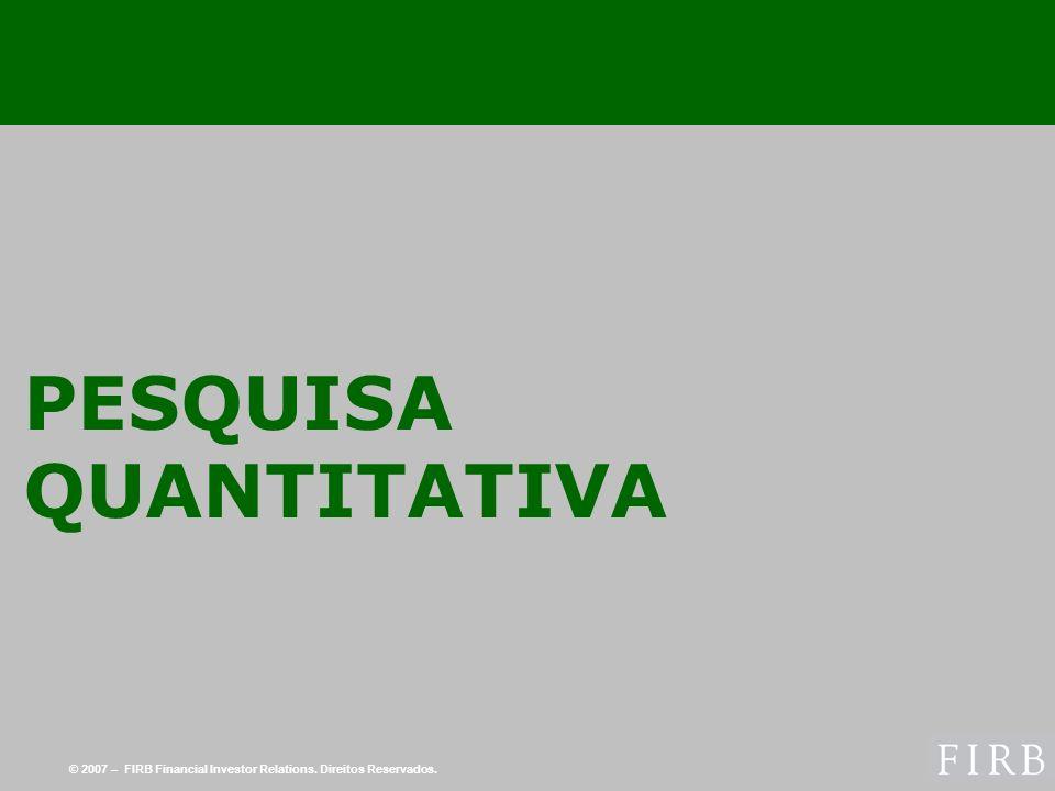 © 2007 – FIRB Financial Investor Relations. Direitos Reservados. PESQUISA QUANTITATIVA