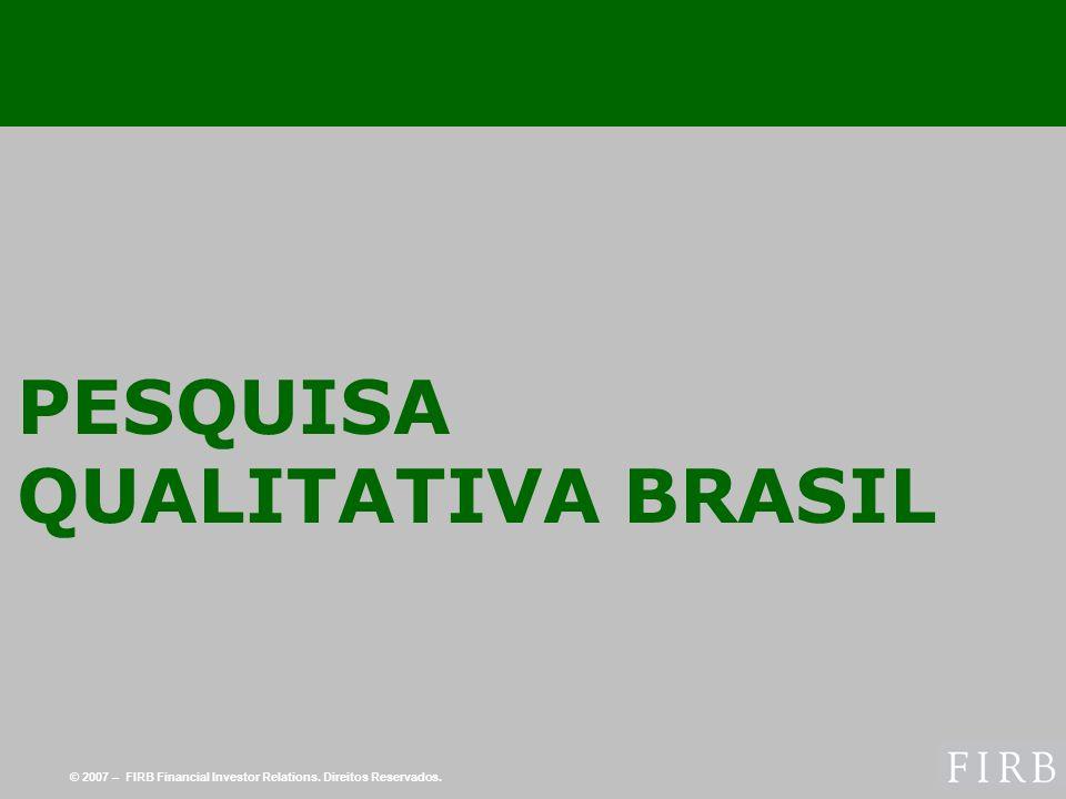 © 2007 – FIRB Financial Investor Relations. Direitos Reservados. PESQUISA QUALITATIVA BRASIL
