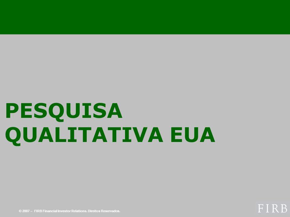 © 2007 – FIRB Financial Investor Relations. Direitos Reservados. PESQUISA QUALITATIVA EUA