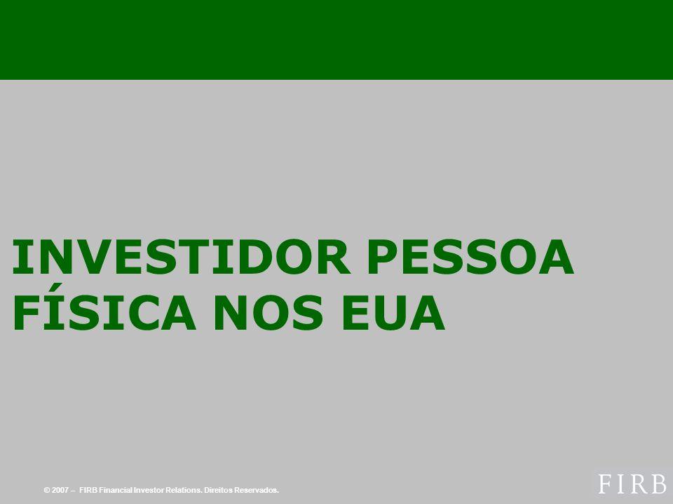 © 2007 – FIRB Financial Investor Relations. Direitos Reservados. INVESTIDOR PESSOA FÍSICA NOS EUA