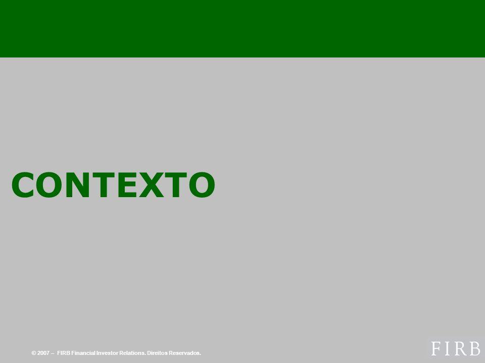 © 2007 – FIRB Financial Investor Relations. Direitos Reservados. CONTEXTO